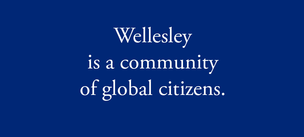 Wellesley is a community of global citizens.