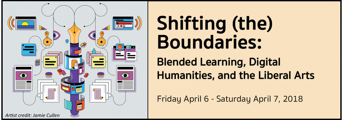 Shifting (the) Boundaries: Blended Learning, Digital Humanities, and the Liberal Arts. Friday April 6 - Saturday April 7, 2018
