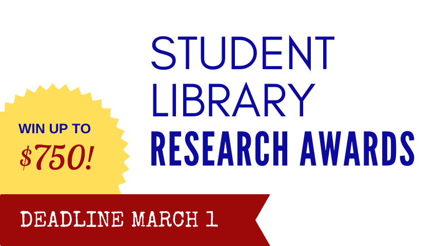 Student Library Research Awards. Win up to $750. Deadline March 1.