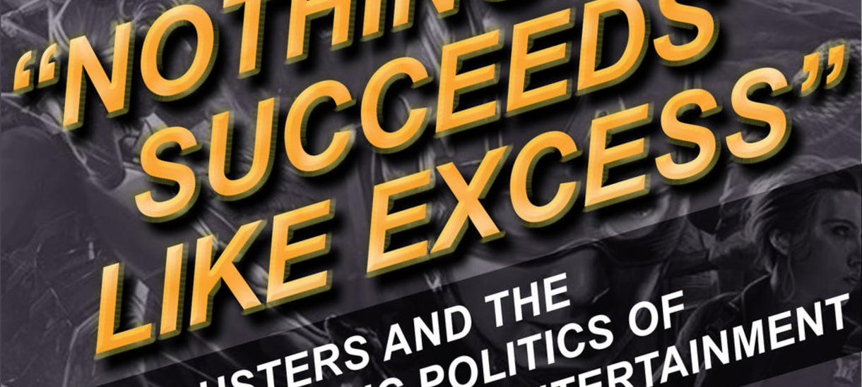 """""""Nothing Succeeds like Excess"""": Blockbusters and the Pandemic Politics of Entertainment  Thursday, February 11th 2021 6:00pm - 7"""