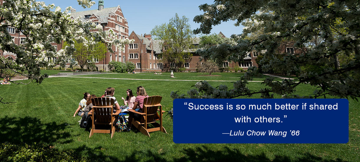 Picture of students, dogwood tree, lawn. Alumnae Lulu Chow Wang Quote text: Success is so much better if shared with others.