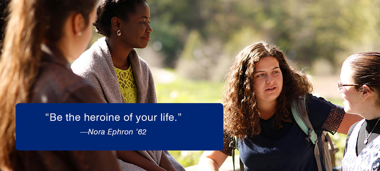 Picture of students on a sunny day. Text reads:  Be the heroine of your life. Nora Ephron '62